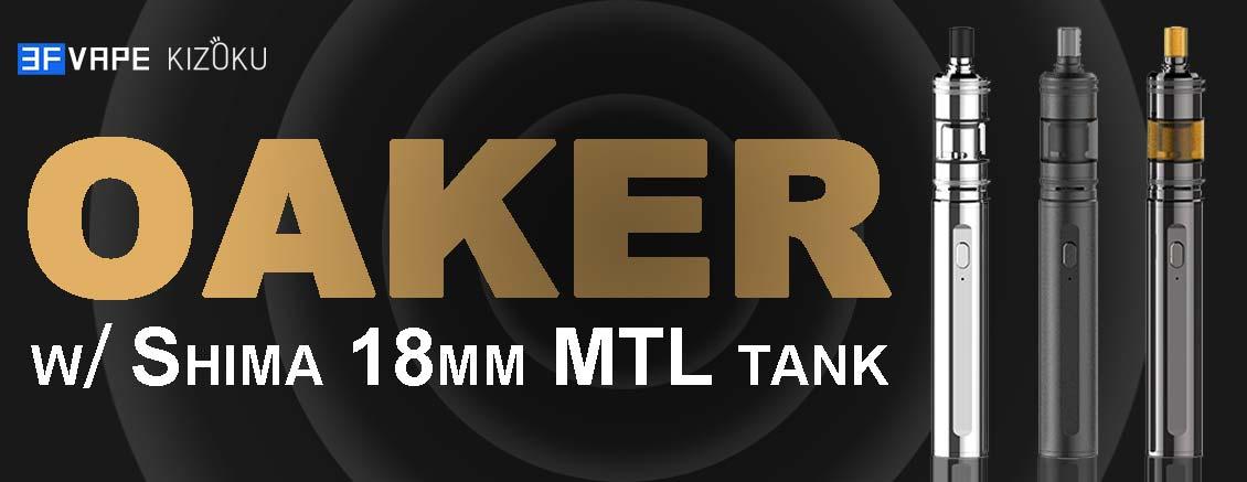 [Image: KIZOKU-OAKER-25W-Kit+Shima-MTL-Tank-3FVAPE.jpg]